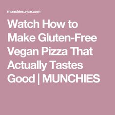 Watch How to Make Gluten-Free Vegan Pizza That Actually Tastes Good | MUNCHIES