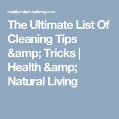 The Ultimate List Of Cleaning Tips & Tricks | Health & Natural Living