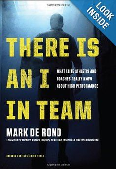 There Is an I in Team: What Elite Athletes and Coaches Really Know About High Performance : Mark de Rond, Richard Hytner   Teams in the Workplace;   Teamwork (Sports);   Performance;   Organizational Effectiveness   658.4 Ron