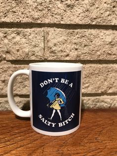 A personal favorite from my Etsy shop https://www.etsy.com/listing/490570690/dont-be-a-salty-bitch-coffee-mug-gift