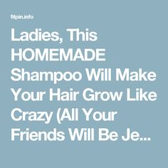 Ladies, This HOMEMADE Shampoo Will Make Your Hair Grow Like Crazy (All Your Friends Will Be Jealous of Your Shine and Volume!) – Fit Pins