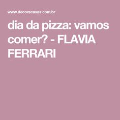 dia da pizza: vamos comer? - FLAVIA FERRARI