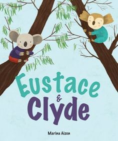 Eustace & Clyde | Marina Aizen | May 2nd 2017 | Eustace and Clyde couldn't be more different. Eustace likes to laze around. Clyde likes adventure. But they care about each other deeply. So when their home in the tree becomes too loud and crowded, the koalas take off to find a place of their own.  #picturebook #2017