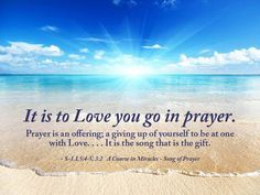 It is to Love you go in prayer ~ A Course in Miracles #acim https://www.facebook.com/AwakeningtoLoveACIM/photos/a.563611800452092.1073741827.563608800452392/721521597994444/?type=1&theater