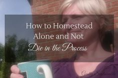 """If you find yourself homesteading alone, it can be overwhelming! However, it can be done with the right tools and perspective, check out """"How to Homestead Alone and Not Die in the Process"""""""