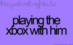 """I thought of you when I saw this because every time I ask you what yall are doing you say, """"Playing xbox"""", lol"""