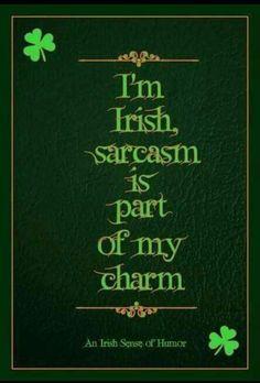 """I'm Irish, sarcasm is part of my charm. Great Quotes, Funny Quotes, Inspirational Quotes, Quotable Quotes, Irish Quotes, Irish Sayings, Irish Memes, Funny Irish, Irish American"