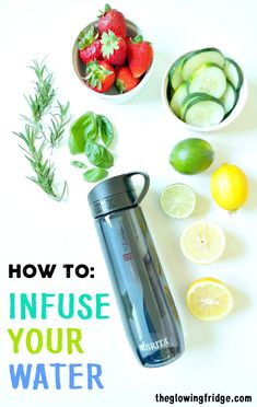 How To: Infuse Your Water. Fun ways to freshen up your water. Stay hydrated without getting bored by adding fresh fruits, veggies, herbs and citrus. From The Glowing Fridge