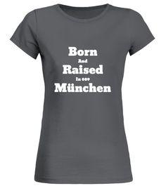 90fd1dfc61 Born and Raised in München - Rundhals T-Shirt Frauen #Shirts #TShirts  Fussball