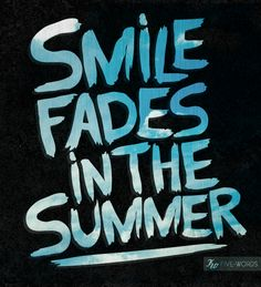 #Type #Typography #Typo #Art #Words #Print #Graphic #Design #Positive #Message #Motivation #Inspiration #Positivity #Motivation #Love #Cute #Script #Writing #Quote #Saying #Five #Words #FiveWords #Smile #Fades #Summer #Blink182