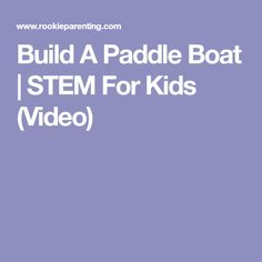 Build A Paddle Boat | STEM For Kids (Video)