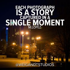 Each photograph is a story captured in a single moment. - M. Lopez