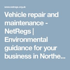 Vehicle repair and maintenance - NetRegs | Environmental guidance for your business in Northern Ireland & Scotland