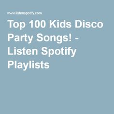 Top 100 Kids Disco Party Songs! - Listen Spotify Playlists