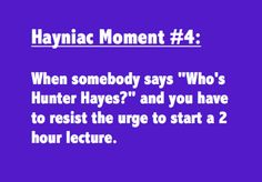 Hayniac Moment #4    And, oh, totally the truest one!!