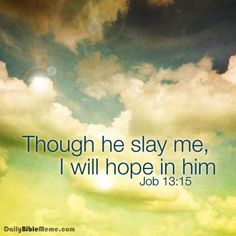 "Job 13:15  ""Though he slay me, I will hope in him""  I  DailyBibleMeme.com"