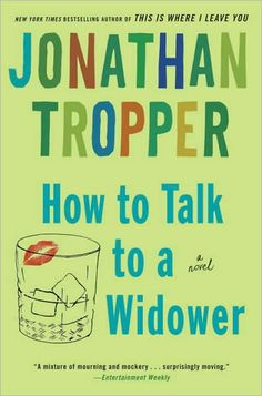 How to Talk to a Widower, Jonathan Tropper. Love his writing!