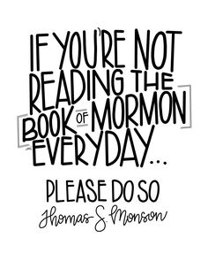 Oct 2019 - Encouragement and a free printable quote from Thomas S. Monson on reading the Book of Mormon everyday. Gospel Quotes, Lds Quotes, Great Quotes, Inspirational Quotes, Qoutes, Prophet Quotes, Uplifting Quotes, Uplifting Scripture, Funny Quotes