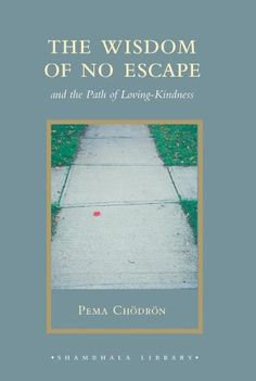 The Wisdom of No Escape: Pema Chödrön on Gentleness, the Art of Letting Go, and How to Befriend Your Inner Life – Brain Pickings