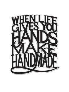 Craft room sign except make it say when God gives you hands :)