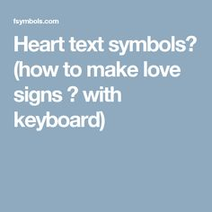 Heart text symbols❣ (how to make love signs ❤ with keyboard)