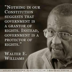 "Walter Williams~ ""Nothing in our constitution suggests that government is a grantor of rights. Instead, government is a protector of rights. Thomas Jefferson, Mantra, Great Quotes, Inspirational Quotes, Fabulous Quotes, Clever Quotes, Awesome Quotes, Political Quotes, Political Topics"