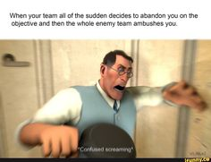 When your team all of the sudden decides to abandon you on the objective and then the whole enemy team ambushes you. Logic Memes, Tf2 Memes, Stupid Memes, Funny Memes, Tf2 Funny, Team Fortress 2 Medic, Valve Games, Team Fortess 2, Writing Fantasy