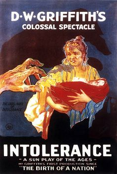INTOLERANCE - a 1916 American silent film directed by D. W. Griffith. Considered to be the ANTECEDENT OF ART FILMS and one of the great masterpieces of the Silent Era. Breaks between the differing time-periods are marked by the symbolic image of a mother rocking a cradle, representing the passing of generations. One of the unusual characteristics of the film is that many of the characters don't have names. Griffith wished them to be emblematic of human types.