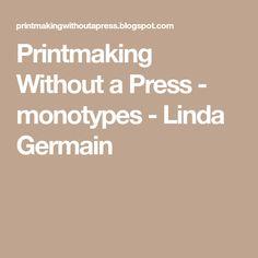 Printmaking Without a Press - monotypes - Linda Germain