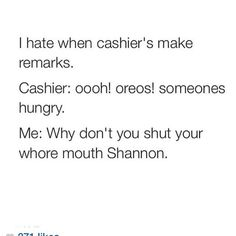 Ha! I would never say anything like this, nor would I probably think it (unless I was in a really bad mood), but cashier comments do make things...really awkward.