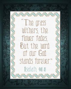 Cross Stitch Bible Verse Isaiah The grass withers, the flower fades, But the word of our God stands forever. Cross Stitching, Cross Stitch Embroidery, Cross Stitch Designs, Cross Stitch Patterns, Prayer For Studying, Faith Sayings, Grillz, Cross Stitch Alphabet, Jesus Saves