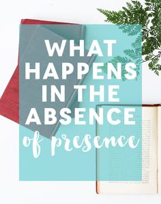 What happens when you aren't being present in your life?