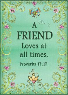 """Proverbs - """"A friend loves at all times, and a brother is born for adversity."""" This is the litmus test of friendship. Love your friends. Encouragement, Female Friends, Loyal Friends, Favorite Bible Verses, Unconditional Love, Friends In Love, Special Friends, Word Of God, Thy Word"""