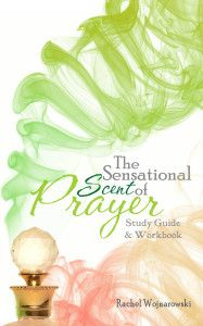 FREE Bible Study Guide download! Accompanies the book- The Sensational Scent of Prayer