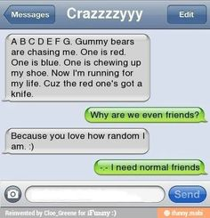 so true but i love my abnormal friends - Humor - Funny Text Messages Funny Texts Jokes, Text Jokes, Cute Texts, Funny Relatable Memes, Funny Text Fails, Epic Texts, Stupid Texts, Very Funny Texts, Random Texts