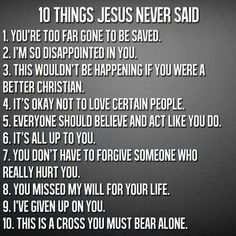 10 things. For so long I have been held prisoner by guilt, which led to depression. Rediscovering God has been the best thing that has ever happened to me. He does not give us a spirit of fear. He loves us, for so long I thought that God was angry with me ( yes, wrong believing.) Jesus paid it ALL on the cross. He is changing me day by day.