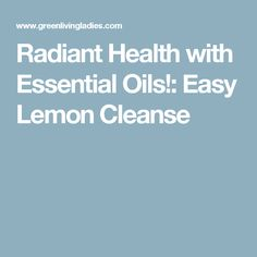 Radiant Health with Essential Oils!: Easy Lemon Cleanse
