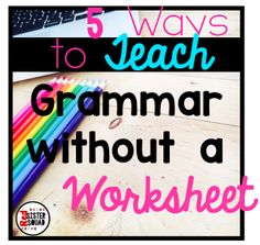 5 Ways to To Teach Grammar WITHOUT a worksheet!
