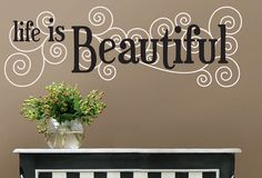 Life Is Beautiful - Twiggy Decor Home Decor Decals, Wallpaper, Color, Vinyl, Beautiful Homes, Home Decor