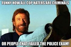 Cop haters are rebellious because they could never be a good cop. Some dreams just can't come true...