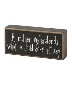 Take a look at this 'A Mother Understands' Box Sign by Collins on #zulily today! good Mother's Day gift
