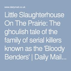 Little Slaughterhouse On The Prairie: The ghoulish tale of the family of serial killers known as the 'Bloody Benders' | Daily Mail Online