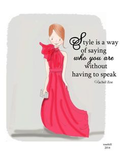 Style is a way of saying who you are without having to speak • Rachel Zoe