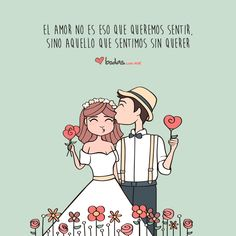 ¡Amor es aquello que sentimos sin querer!  Bodas.com.mx #love #quote #frase #amor