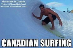 Funny pictures about Canadians Surf Too. Oh, and cool pics about Canadians Surf Too. Also, Canadians Surf Too photos. Canada Jokes, Canada Funny, O Canada, Canadian Memes, Canadian Things, Canadian Humour, Canadian History, Stupid Funny, Funny Jokes