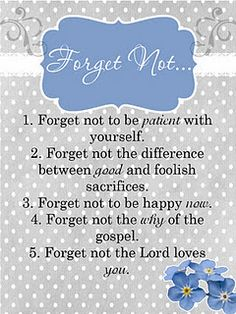 Forget Not.   Free printable. Fabulous advice!