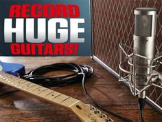 How to record huge guitars: 27 secrets revealed