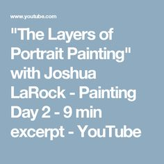 """The Layers of Portrait Painting"" with Joshua LaRock - Painting Day 2 - 9 min excerpt - YouTube"