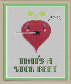 That's a sick beet: funny cross-stitch pattern by nerdylittlestitcher on Etsy https://www.etsy.com/listing/203449251/thats-a-sick-beet-funny-cross-stitch