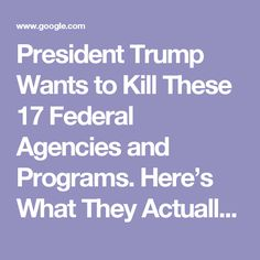 President Trump Wants to Kill These 17 Federal Agencies and Programs. Here's What They Actually Cost (and Do)